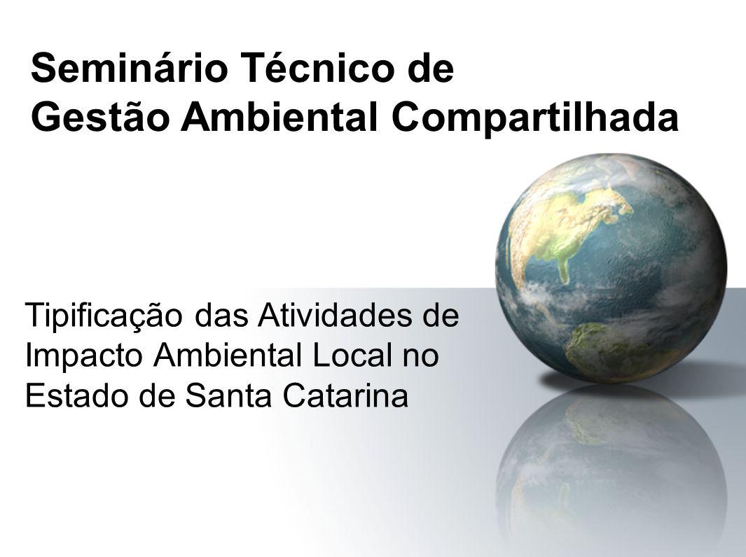 Seminário Técnico de Gestão Ambiental Compartilhada Tipificação das Atividades de Impacto Ambiental Local no Estado de Santa Catarina