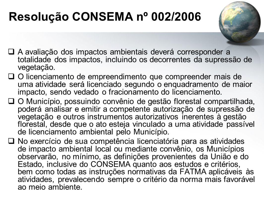 Resolução CONSEMA nº 002/2006  A avaliação dos impactos ambientais deverá corresponder a totalidade dos impactos, incluindo os decorrentes da supressão de vegetação.