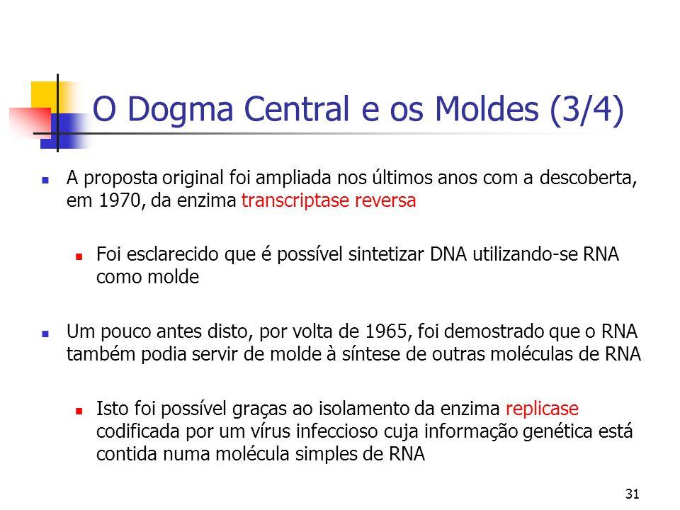 31 O Dogma Central e os Moldes (3/4) A proposta original foi ampliada nos últimos anos com a descoberta, em 1970, da enzima transcriptase reversa Foi