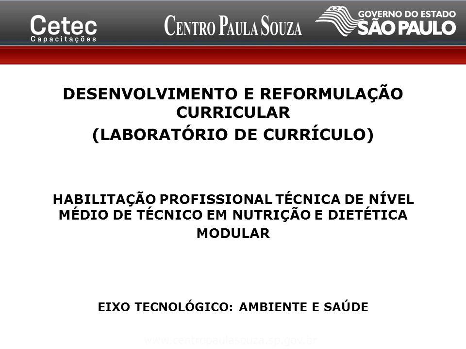 DESENVOLVIMENTO E REFORMULAÇÃO CURRICULAR (LABORATÓRIO DE CURRÍCULO) HABILITAÇÃO PROFISSIONAL TÉCNICA DE NÍVEL MÉDIO DE TÉCNICO EM NUTRIÇÃO E DIETÉTICA MODULAR EIXO TECNOLÓGICO: AMBIENTE E SAÚDE