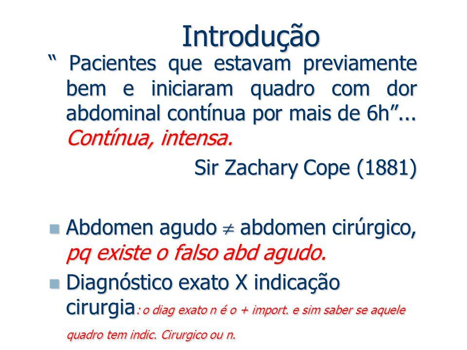 """Introdução """" Pacientes que estavam previamente bem e iniciaram quadro com dor abdominal contínua por mais de 6h""""... Contínua, intensa. Sir Zachary Cop"""