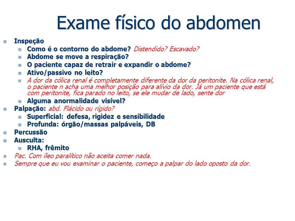 Exame físico do abdomen Inspeção Inspeção Como é o contorno do abdome? Como é o contorno do abdome? Distendido? Escavado? Abdome se move a respiração?
