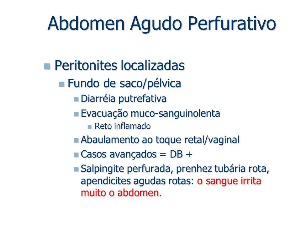 Peritonites localizadas Peritonites localizadas Fundo de saco/pélvica Fundo de saco/pélvica Diarréia putrefativa Diarréia putrefativa Evacuação muco-s