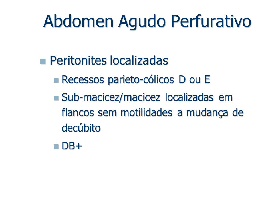 Peritonites localizadas Peritonites localizadas Recessos parieto-cólicos D ou E Recessos parieto-cólicos D ou E Sub-macicez/macicez localizadas em fla