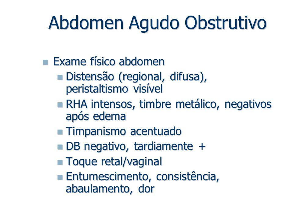 Abdomen Agudo Obstrutivo Exame físico abdomen Exame físico abdomen Distensão (regional, difusa), peristaltismo visível Distensão (regional, difusa), p