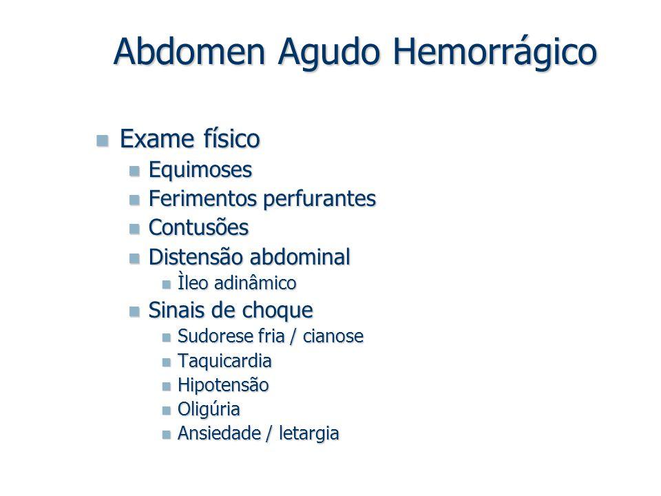 Exame físico Exame físico Equimoses Equimoses Ferimentos perfurantes Ferimentos perfurantes Contusões Contusões Distensão abdominal Distensão abdomina