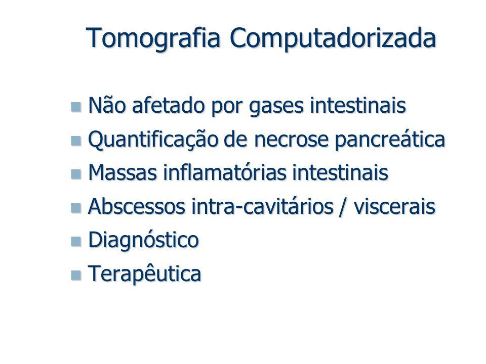 Tomografia Computadorizada Não afetado por gases intestinais Não afetado por gases intestinais Quantificação de necrose pancreática Quantificação de n