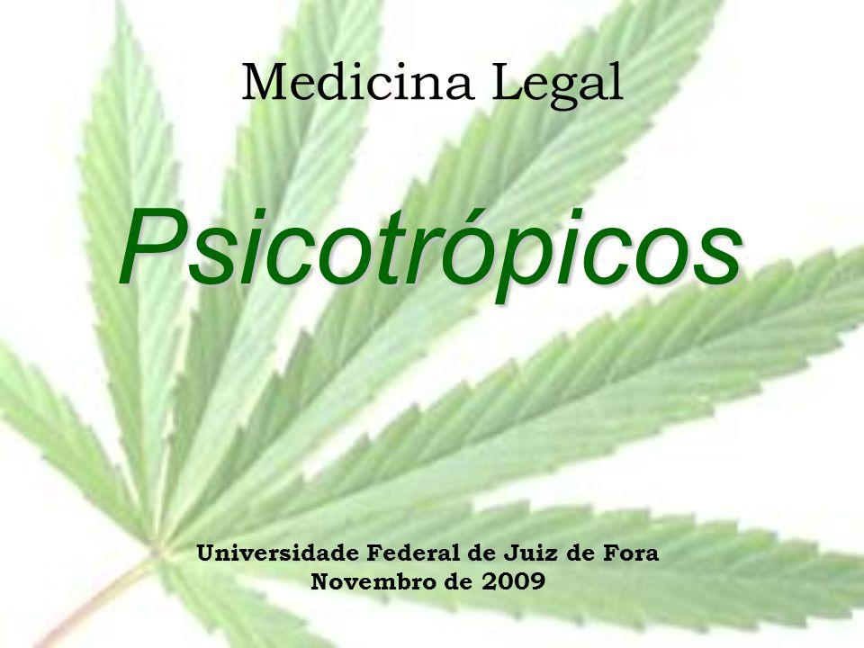Medicina Legal Psicotrópicos Universidade Federal de Juiz de Fora Novembro de 2009