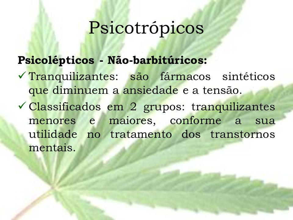 Psicotrópicos Psicolépticos - Não-barbitúricos: Tranquilizantes: são fármacos sintéticos que diminuem a ansiedade e a tensão. Classificados em 2 grupo