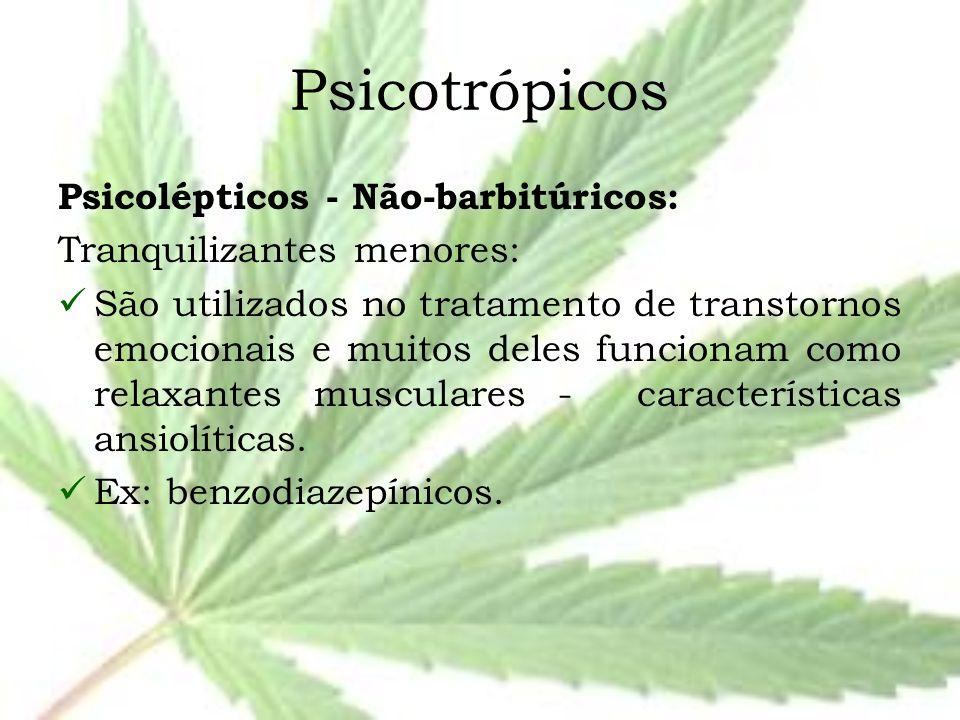 Psicotrópicos Psicolépticos - Não-barbitúricos: Tranquilizantes menores: São utilizados no tratamento de transtornos emocionais e muitos deles funcion