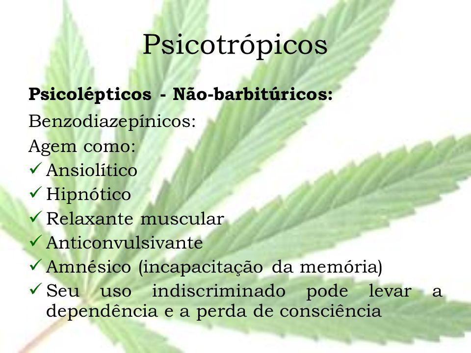 Psicotrópicos Psicolépticos - Não-barbitúricos: Benzodiazepínicos: Agem como: Ansiolítico Hipnótico Relaxante muscular Anticonvulsivante Amnésico (inc