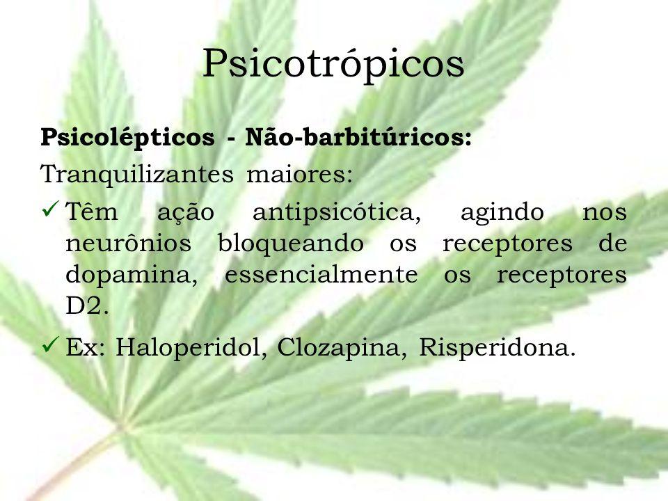 Psicotrópicos Psicolépticos - Não-barbitúricos: Tranquilizantes maiores: Têm ação antipsicótica, agindo nos neurônios bloqueando os receptores de dopa