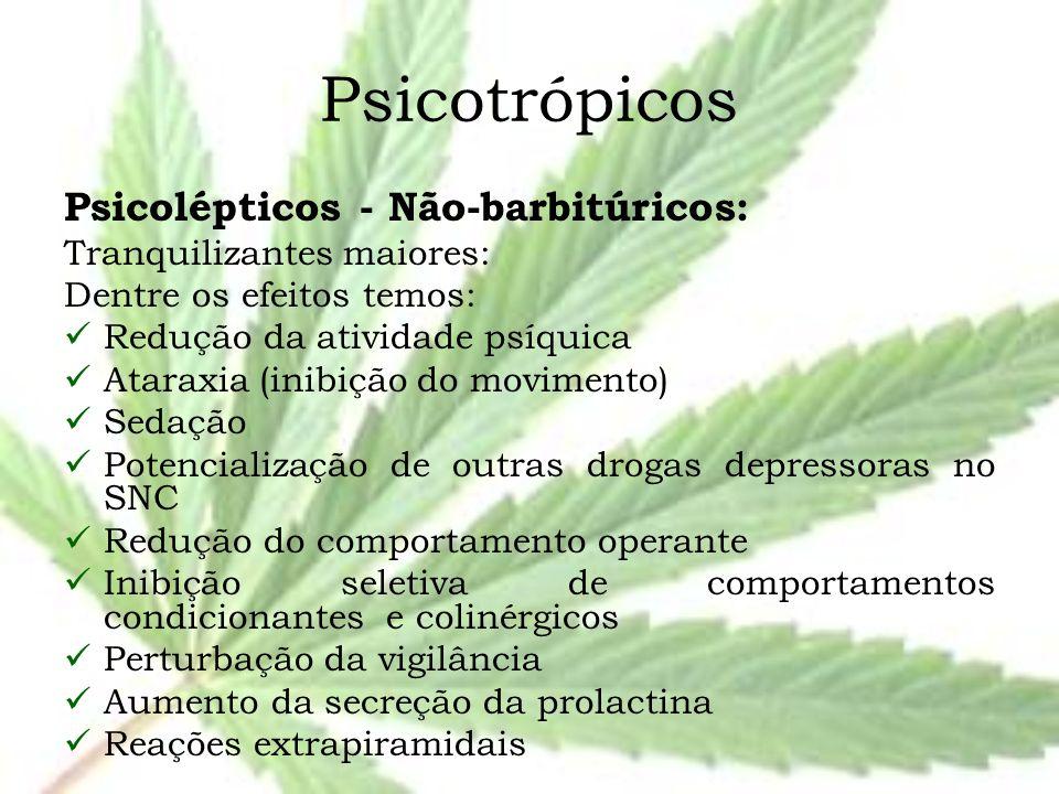 Psicotrópicos Psicolépticos - Não-barbitúricos: Tranquilizantes maiores: Dentre os efeitos temos: Redução da atividade psíquica Ataraxia (inibição do