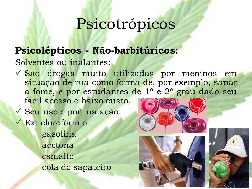 Psicotrópicos Psicolépticos - Não-barbitúricos: Solventes ou inalantes: São drogas muito utilizadas por meninos em situação de rua como forma de, por