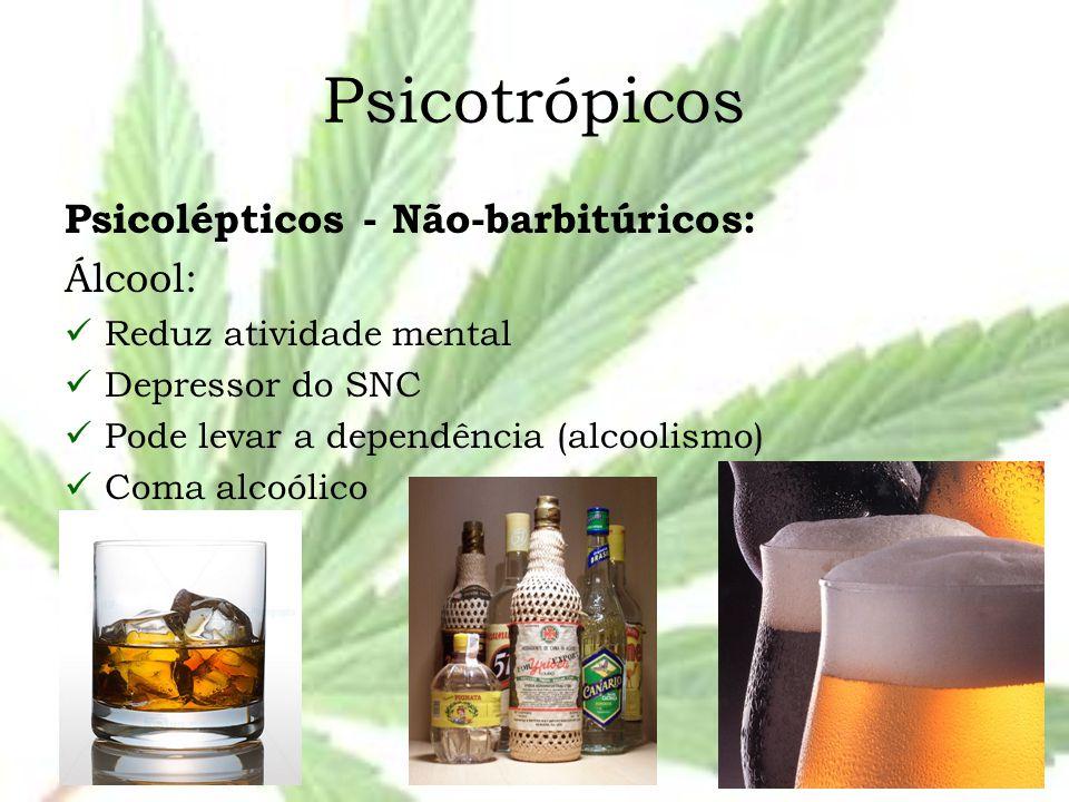 Psicotrópicos Psicolépticos - Não-barbitúricos: Álcool: Reduz atividade mental Depressor do SNC Pode levar a dependência (alcoolismo) Coma alcoólico