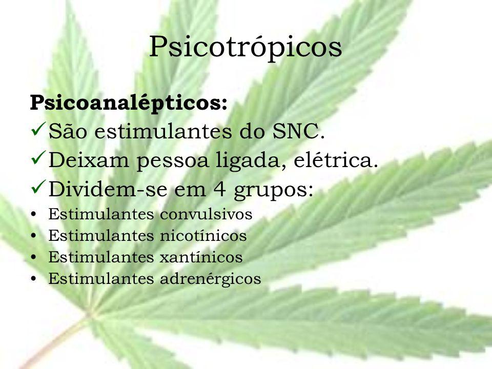 Psicotrópicos Psicoanalépticos: São estimulantes do SNC. Deixam pessoa ligada, elétrica. Dividem-se em 4 grupos: Estimulantes convulsivos Estimulantes