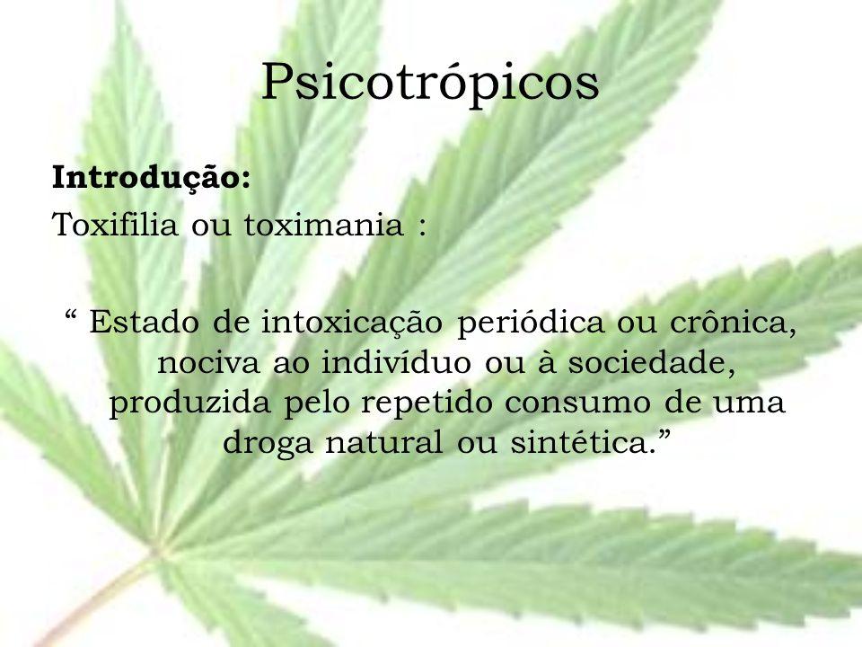 """Psicotrópicos Introdução: Toxifilia ou toximania : """" Estado de intoxicação periódica ou crônica, nociva ao indivíduo ou à sociedade, produzida pelo re"""