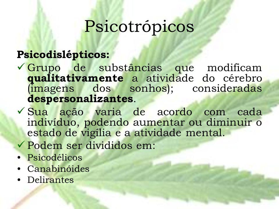 Psicotrópicos Psicodislépticos: Grupo de substâncias que modificam qualitativamente a atividade do cérebro (imagens dos sonhos); consideradas desperso