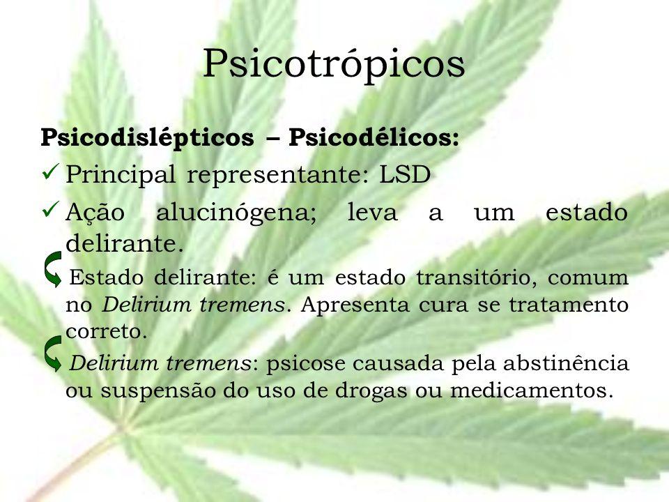 Psicotrópicos Psicodislépticos – Psicodélicos: Principal representante: LSD Ação alucinógena; leva a um estado delirante. Estado delirante: é um estad