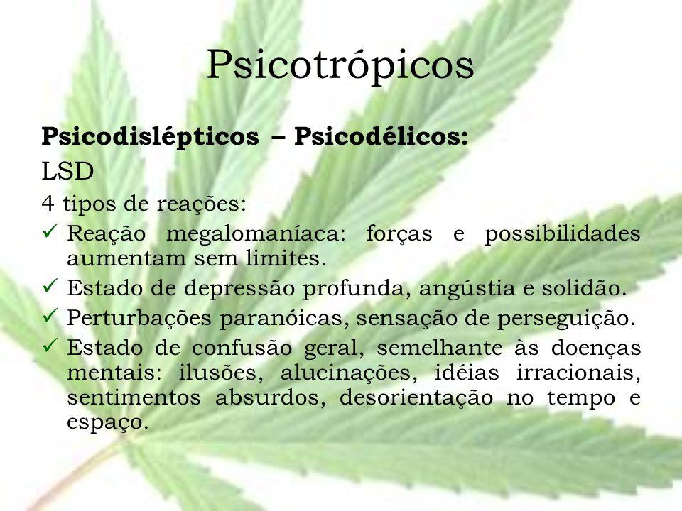 Psicotrópicos Psicodislépticos – Psicodélicos: LSD 4 tipos de reações: Reação megalomaníaca: forças e possibilidades aumentam sem limites. Estado de d
