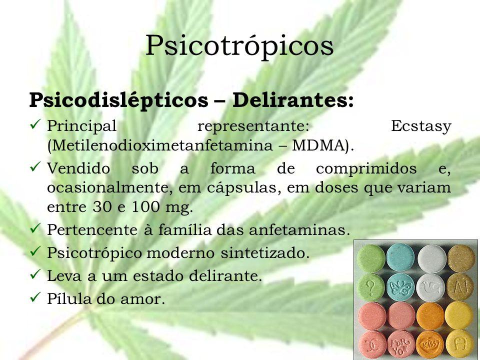 Psicotrópicos Psicodislépticos – Delirantes: Principal representante: Ecstasy (Metilenodioximetanfetamina – MDMA). Vendido sob a forma de comprimidos