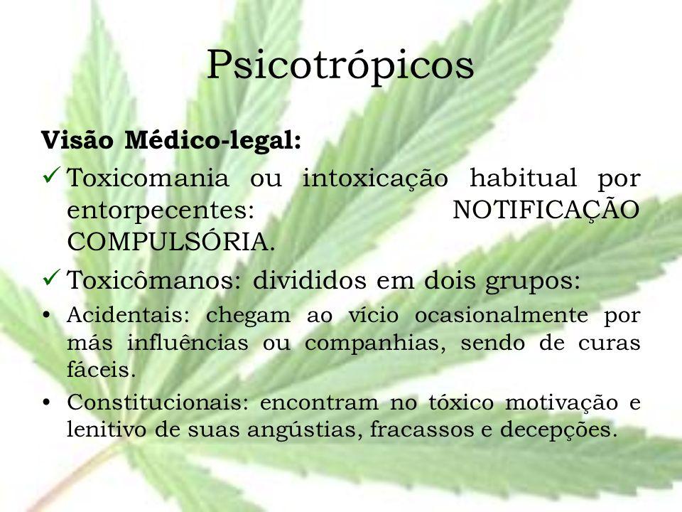 Psicotrópicos Visão Médico-legal: Toxicomania ou intoxicação habitual por entorpecentes: NOTIFICAÇÃO COMPULSÓRIA. Toxicômanos: divididos em dois grupo
