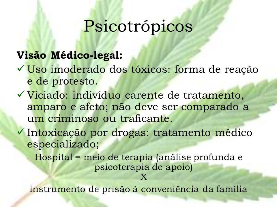 Psicotrópicos Visão Médico-legal: Uso imoderado dos tóxicos: forma de reação e de protesto. Viciado: indivíduo carente de tratamento, amparo e afeto;