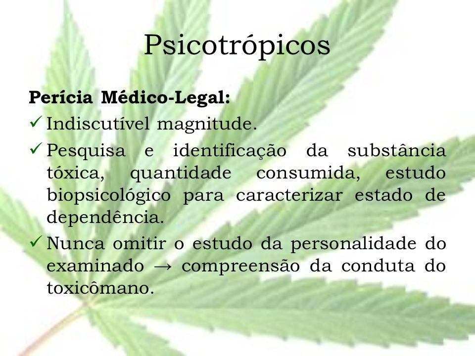 Psicotrópicos Perícia Médico-Legal: Indiscutível magnitude. Pesquisa e identificação da substância tóxica, quantidade consumida, estudo biopsicológico