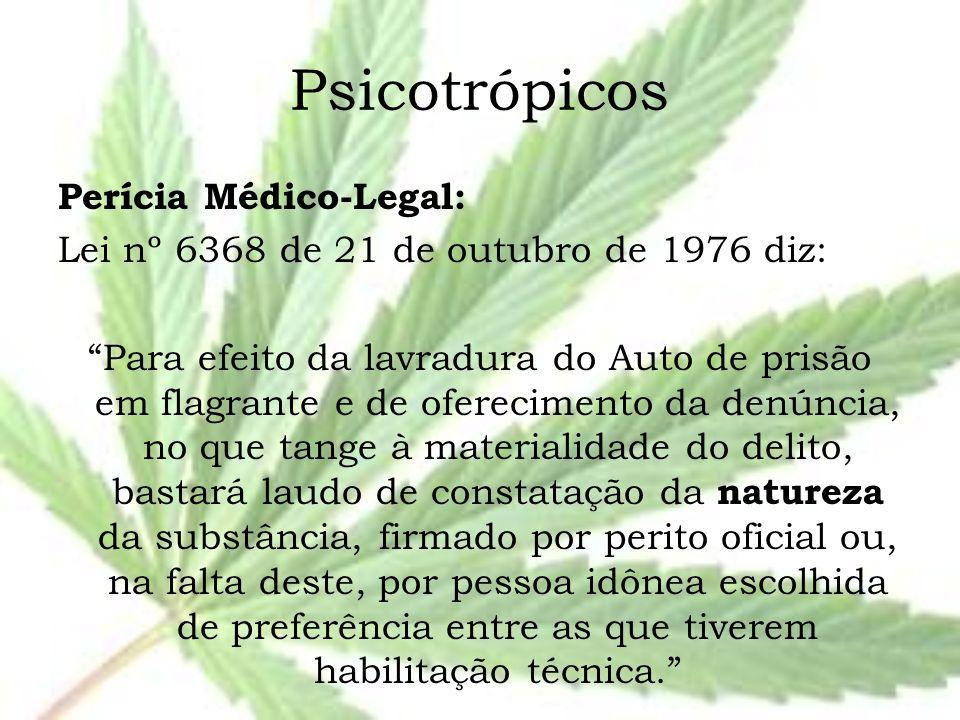 """Psicotrópicos Perícia Médico-Legal: Lei nº 6368 de 21 de outubro de 1976 diz: """"Para efeito da lavradura do Auto de prisão em flagrante e de oferecimen"""
