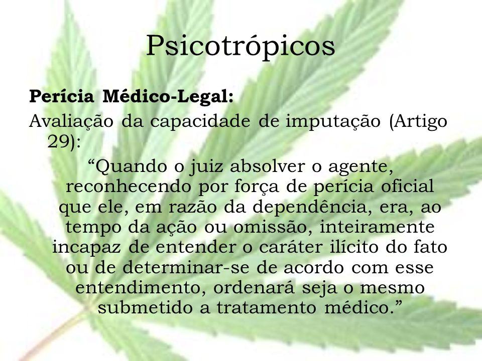 """Psicotrópicos Perícia Médico-Legal: Avaliação da capacidade de imputação (Artigo 29): """"Quando o juiz absolver o agente, reconhecendo por força de perí"""