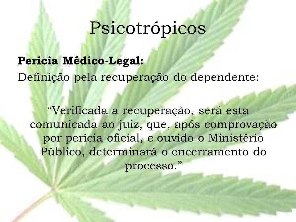 """Psicotrópicos Perícia Médico-Legal: Definição pela recuperação do dependente: """"Verificada a recuperação, será esta comunicada ao juiz, que, após compr"""
