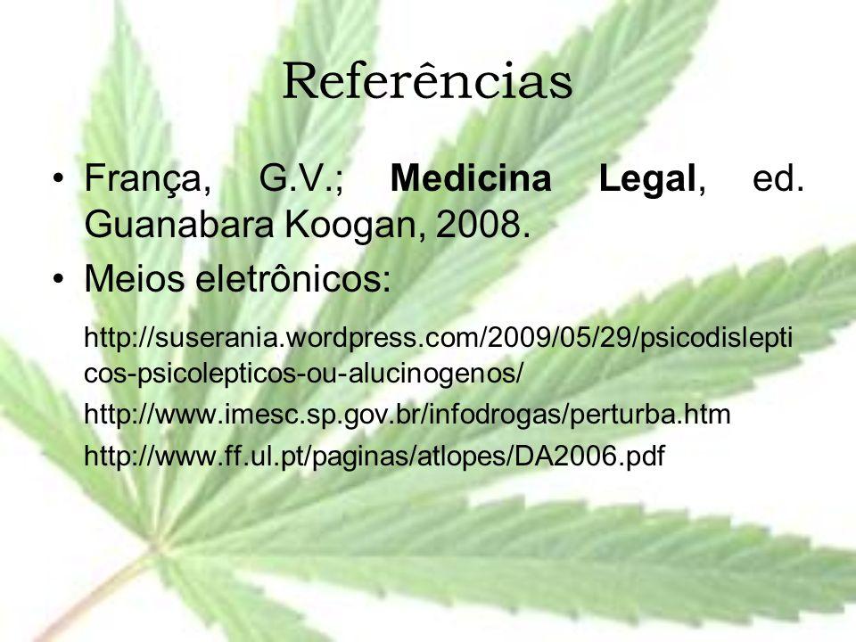 Referências França, G.V.; Medicina Legal, ed. Guanabara Koogan, 2008. Meios eletrônicos: http://suserania.wordpress.com/2009/05/29/psicodislepti cos-p
