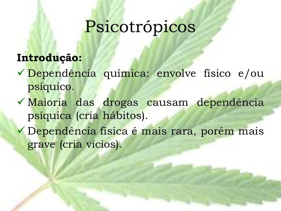 Psicotrópicos Introdução: Dependência química: envolve físico e/ou psíquico. Maioria das drogas causam dependência psíquica (cria hábitos). Dependênci