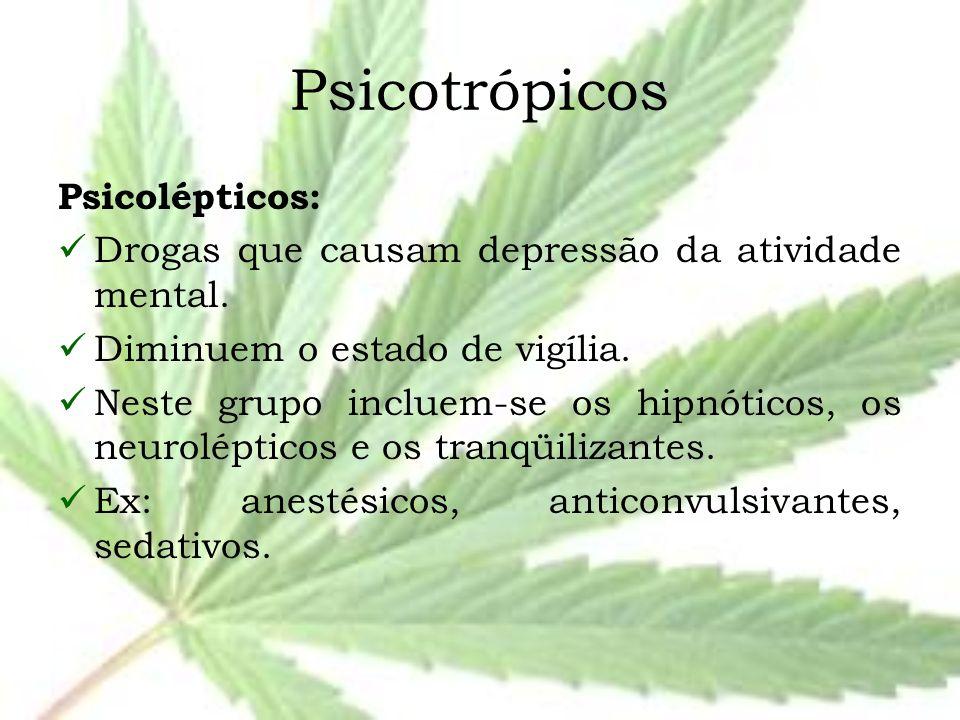 Psicotrópicos Psicolépticos: Drogas que causam depressão da atividade mental. Diminuem o estado de vigília. Neste grupo incluem-se os hipnóticos, os n