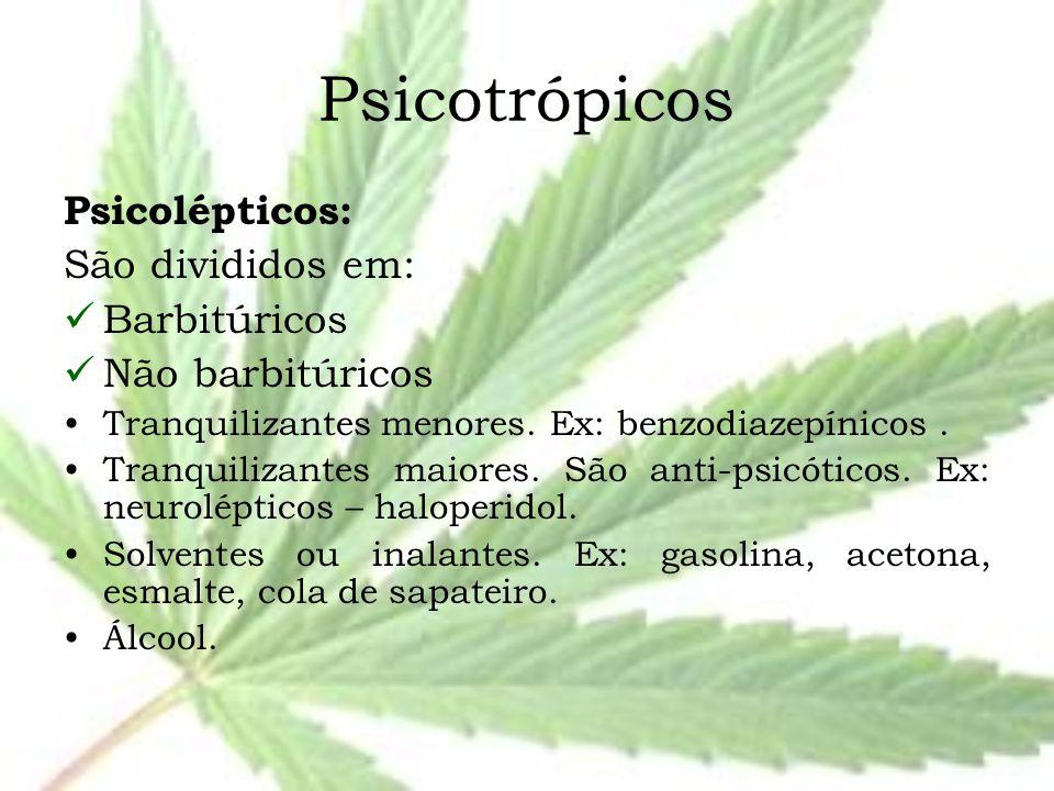Psicotrópicos Psicolépticos: São divididos em: Barbitúricos Não barbitúricos Tranquilizantes menores. Ex: benzodiazepínicos. Tranquilizantes maiores.