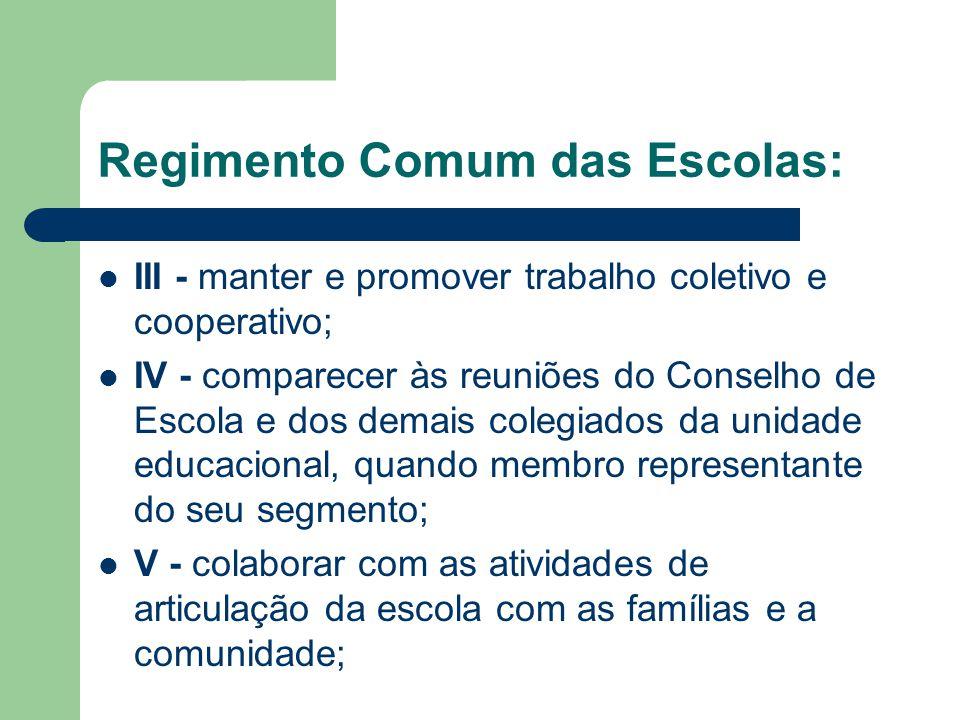 Regimento Comum das Escolas: III - manter e promover trabalho coletivo e cooperativo; IV - comparecer às reuniões do Conselho de Escola e dos demais c