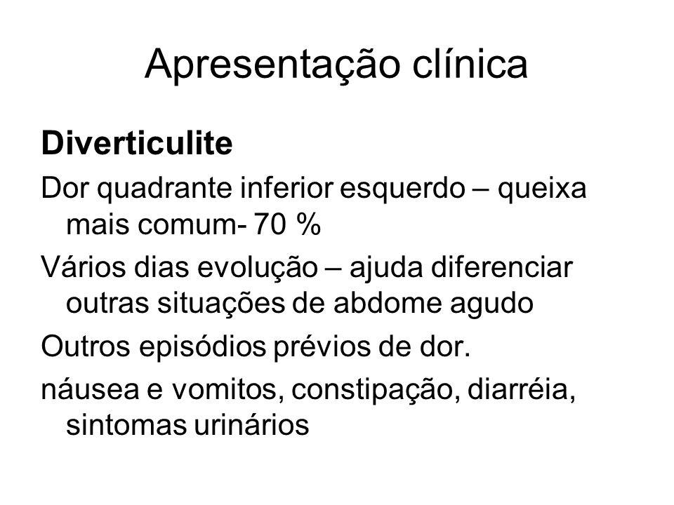 Apresentação clínica Diverticulite Dor quadrante inferior esquerdo – queixa mais comum- 70 % Vários dias evolução – ajuda diferenciar outras situações de abdome agudo Outros episódios prévios de dor.
