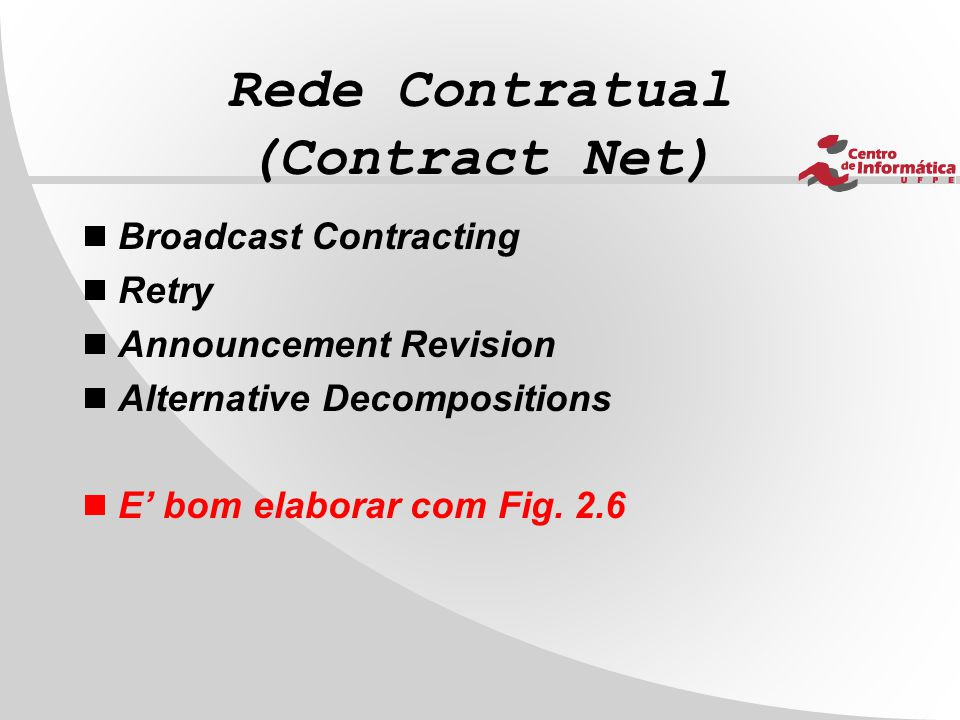 Rede Contratual (Contract Net)  Broadcast Contracting  Retry  Announcement Revision  Alternative Decompositions  E' bom elaborar com Fig.