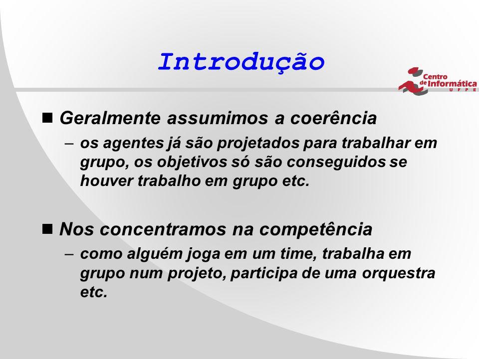 Introdução  Geralmente assumimos a coerência –os agentes já são projetados para trabalhar em grupo, os objetivos só são conseguidos se houver trabalh