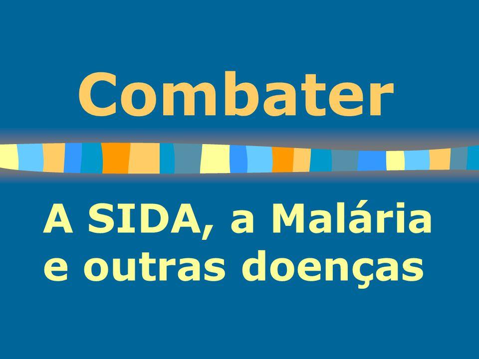Combater A SIDA, a Malária e outras doenças