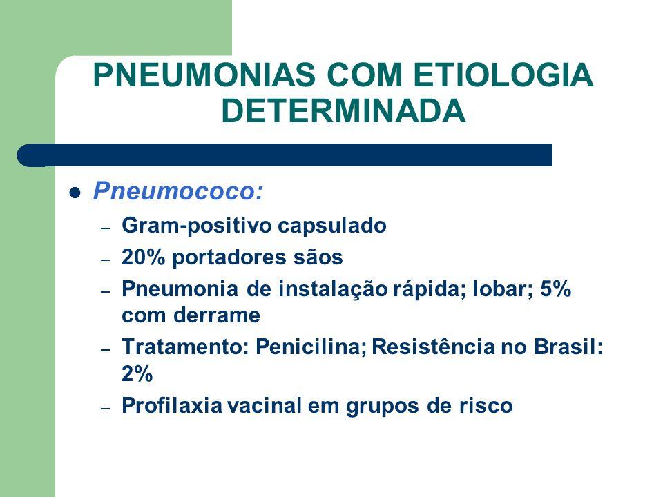PNEUMONIAS COM ETIOLOGIA DETERMINADA Pneumococo: – Gram-positivo capsulado – 20% portadores sãos – Pneumonia de instalação rápida; lobar; 5% com derrame – Tratamento: Penicilina; Resistência no Brasil: 2% – Profilaxia vacinal em grupos de risco