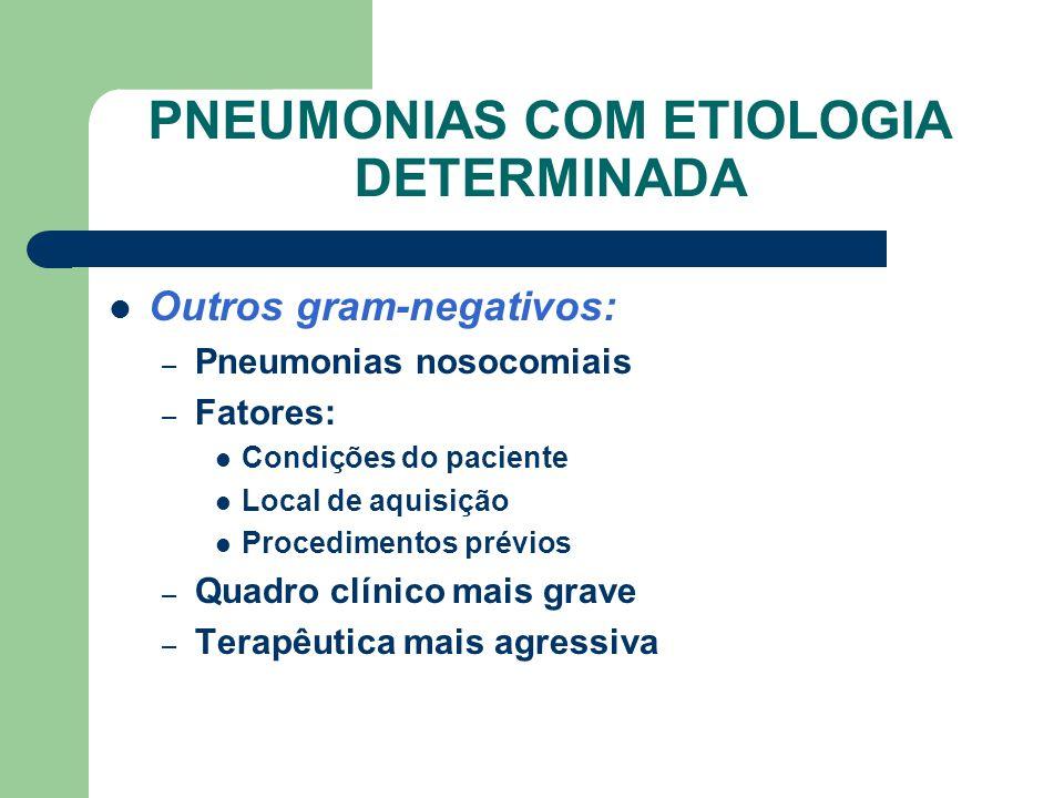 PNEUMONIAS COM ETIOLOGIA DETERMINADA Outros gram-negativos: – Pneumonias nosocomiais – Fatores: Condições do paciente Local de aquisição Procedimentos prévios – Quadro clínico mais grave – Terapêutica mais agressiva