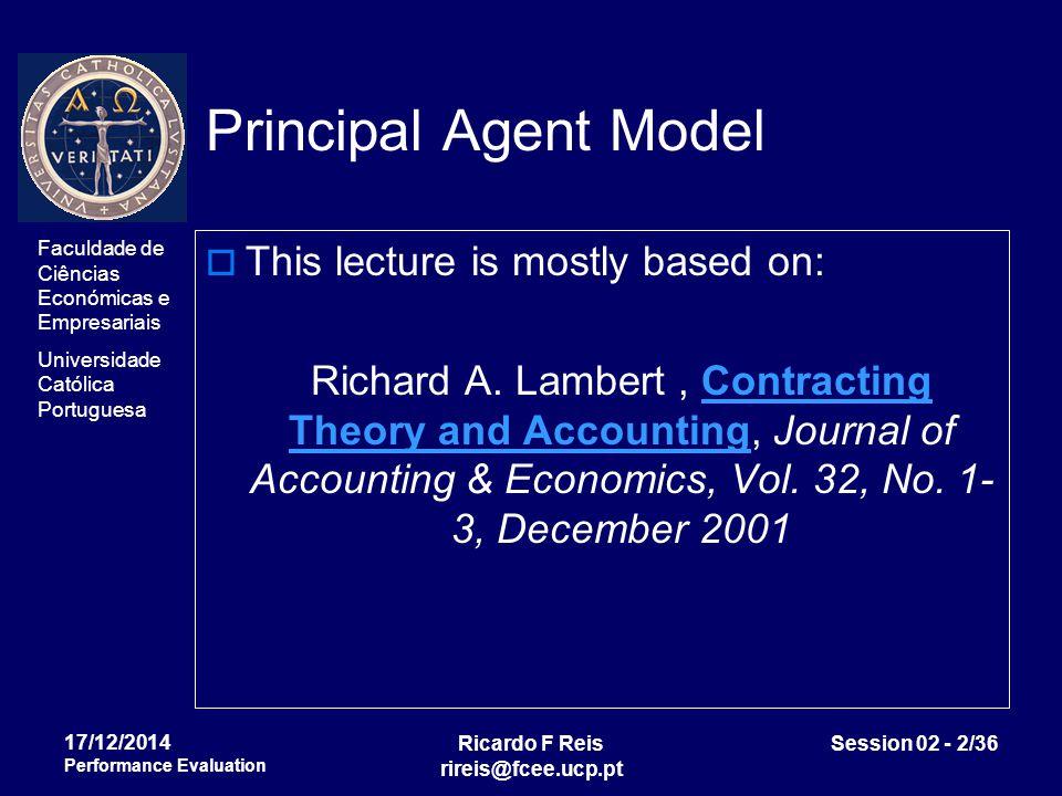 Faculdade de Ciências Económicas e Empresariais Universidade Católica Portuguesa Ricardo F Reis rireis@fcee.ucp.pt Session 02 - 3/36 17/12/2014 Performance Evaluation Agency theory and Accounting 1.
