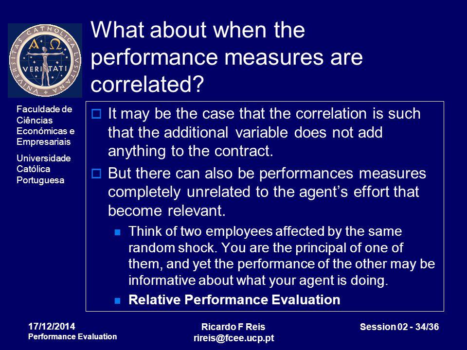 Faculdade de Ciências Económicas e Empresariais Universidade Católica Portuguesa Ricardo F Reis rireis@fcee.ucp.pt Session 02 - 34/36 17/12/2014 Performance Evaluation What about when the performance measures are correlated.