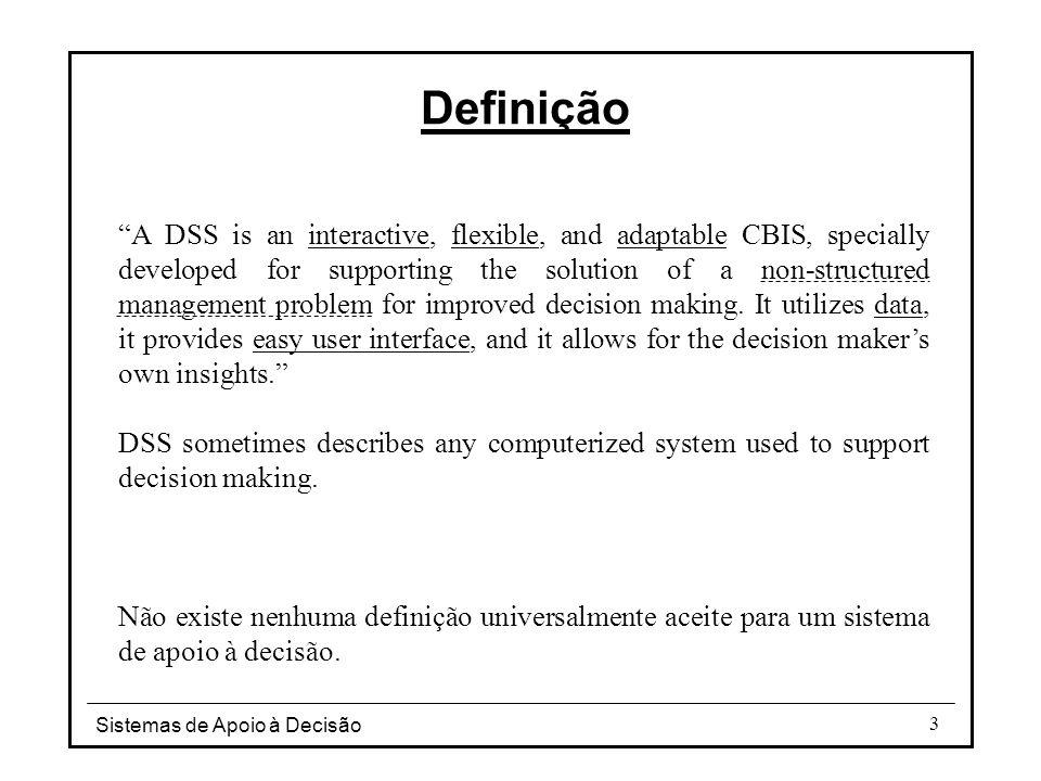 Sistemas de Apoio à Decisão 4 Definição Sistema de informação computacional para apoiar os decisores na tomada de decisões.