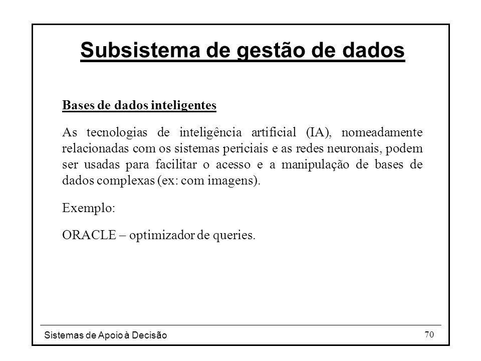 Sistemas de Apoio à Decisão 70 Bases de dados inteligentes As tecnologias de inteligência artificial (IA), nomeadamente relacionadas com os sistemas p