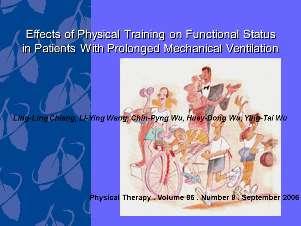 Effects of Physical Training on Functional Status in Patients With Prolonged Mechanical Ventilation Effects of Physical Training on Functional Status in Patients With Prolonged Mechanical Ventilation Physical Therapy.