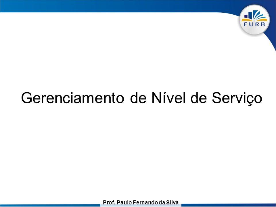 Prof. Paulo Fernando da Silva Gerenciamento de Nível de Serviço