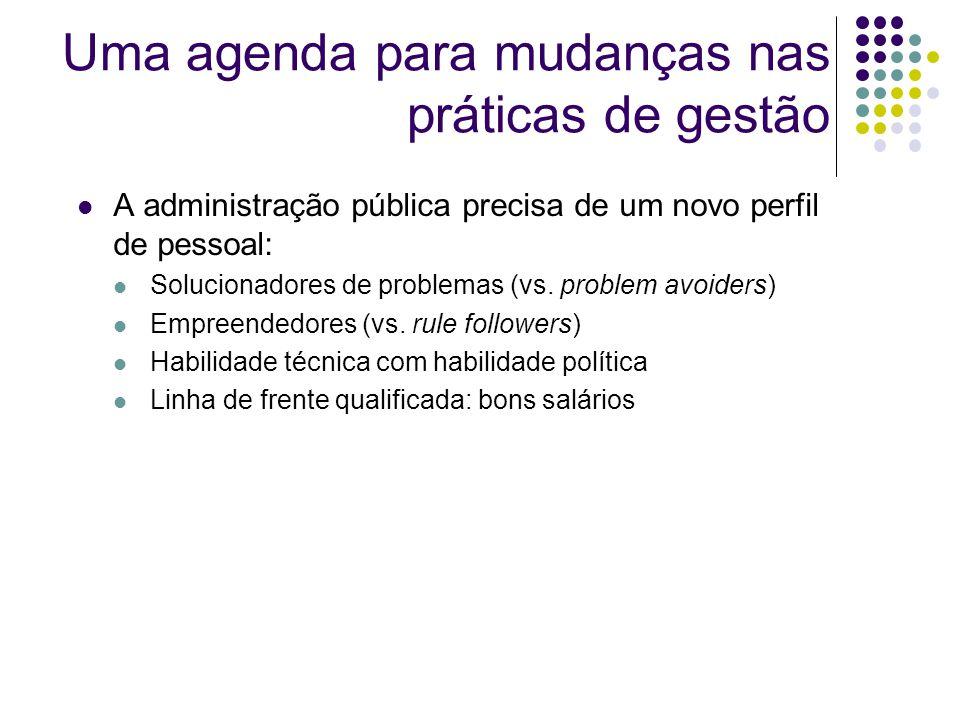 Uma agenda para mudanças nas práticas de gestão A administração pública precisa de um novo perfil de pessoal: Solucionadores de problemas (vs.