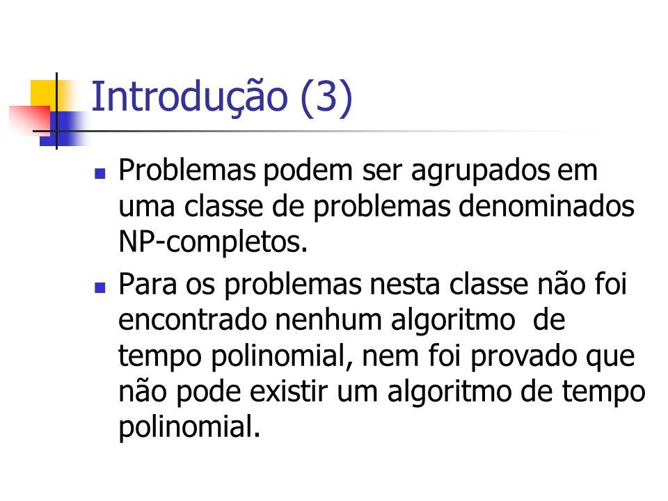 Introdução (3) Problemas podem ser agrupados em uma classe de problemas denominados NP-completos. Para os problemas nesta classe não foi encontrado ne